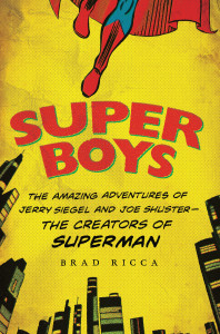 Super Boys, by Brad Ricca,is the first full length literary biography of Superman's creators, Jerry Siegel and Joe Shuster.